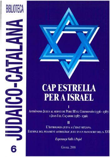 CAP ESTRELLA PER A ISRAEL: I. Astrònoms jueus al servei de Pere III el Cerimoniós (1336 - 1387) i Joan I el Caçador (1387 - 1396); II. L'astrologia jueva a l'Edat Mitjana. Exemple del pensament astrològic jueu en un manuscrit del s.XVI